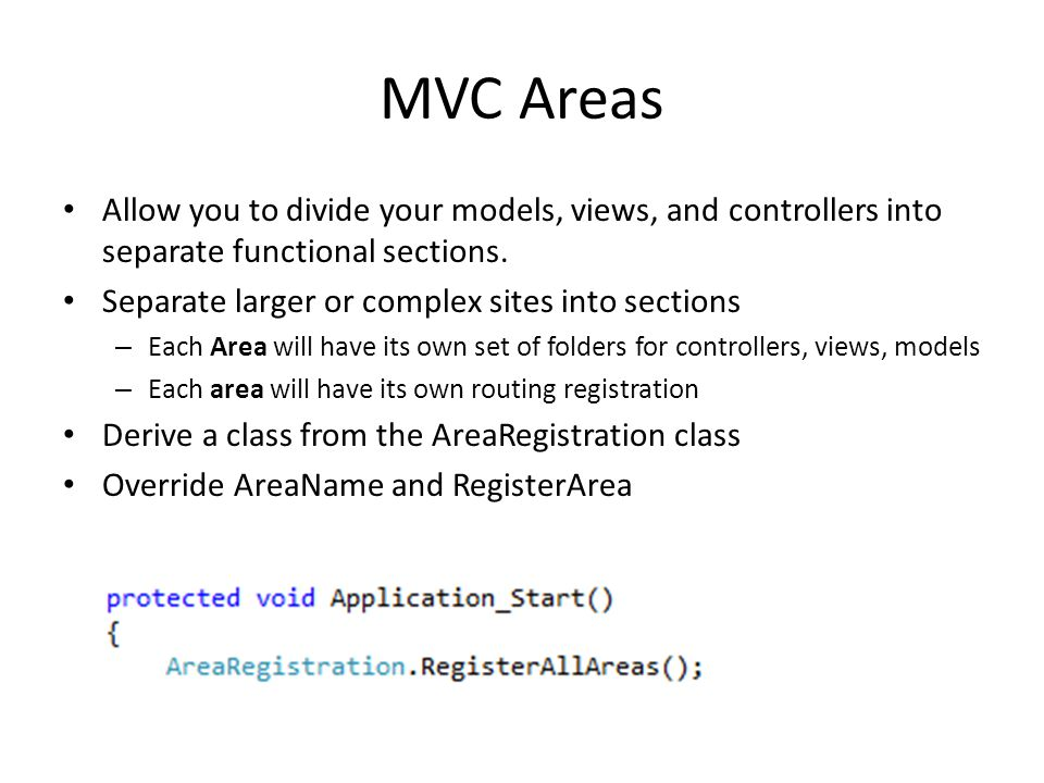 MVC Areas Allow you to divide your models, views, and controllers into separate functional sections.