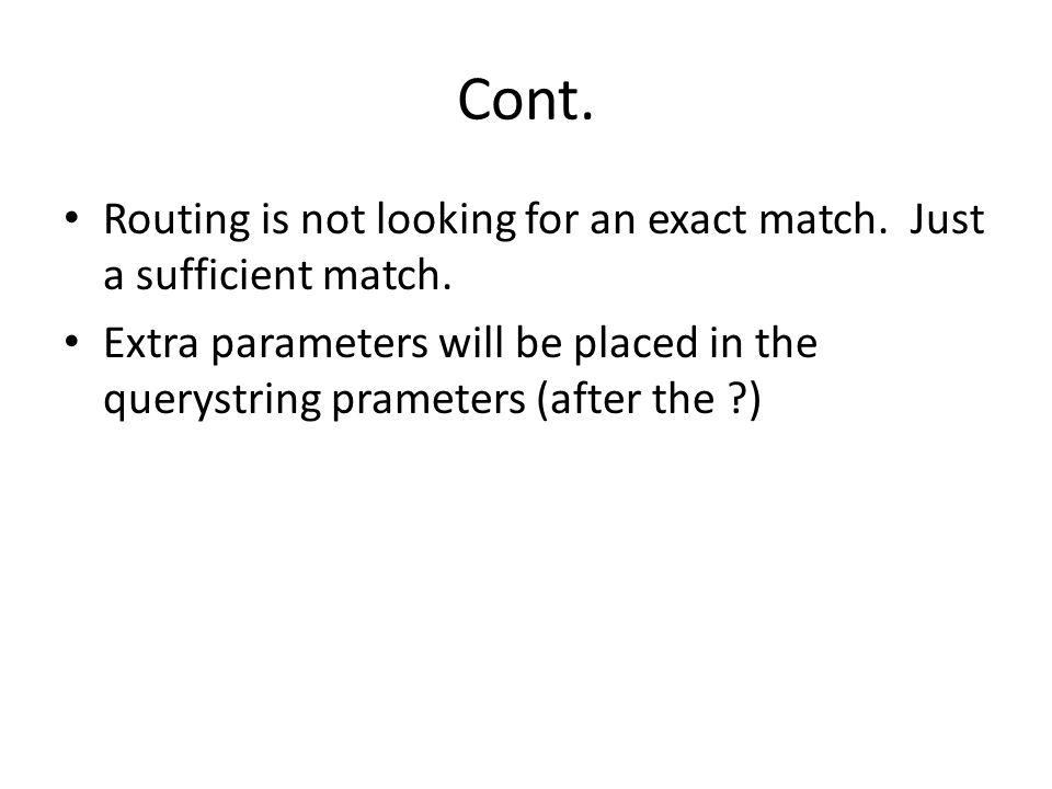 Cont. Routing is not looking for an exact match. Just a sufficient match.