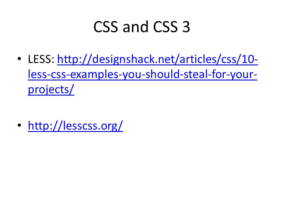 CSS and CSS 3 LESS: http://designshack.net/articles/css/10-less-css-examples-you-should-steal-for-your-projects/