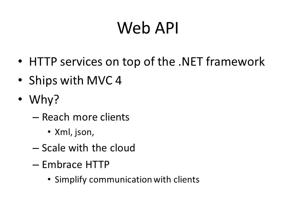 Web API HTTP services on top of the .NET framework Ships with MVC 4