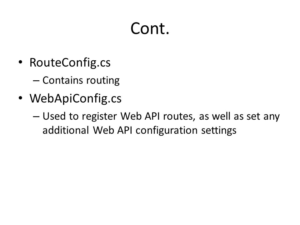 Cont. RouteConfig.cs WebApiConfig.cs Contains routing