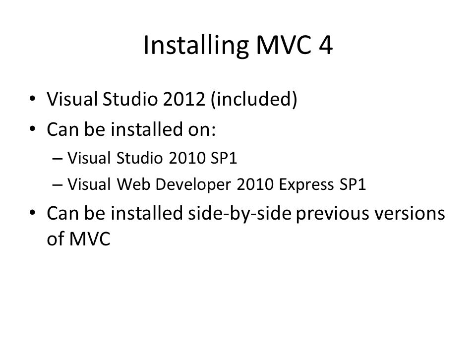 Installing MVC 4 Visual Studio 2012 (included) Can be installed on: