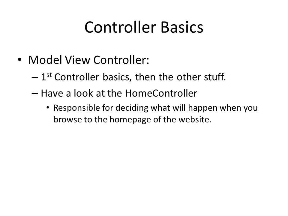 Controller Basics Model View Controller: