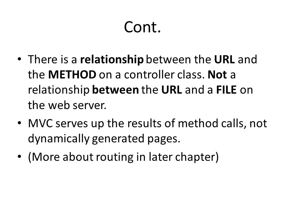 Cont. There is a relationship between the URL and the METHOD on a controller class. Not a relationship between the URL and a FILE on the web server.