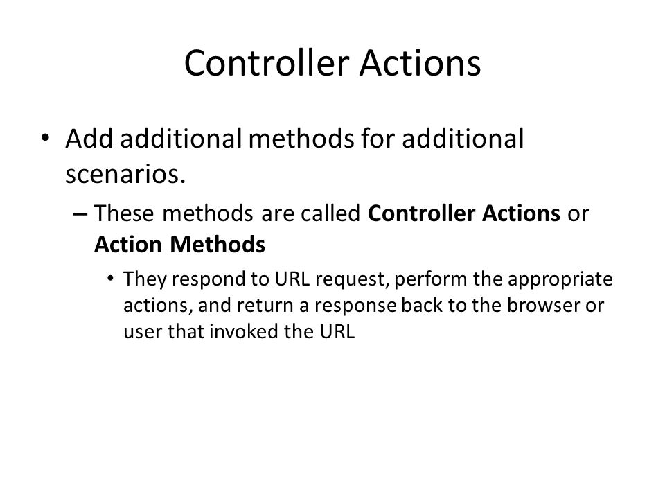 Controller Actions Add additional methods for additional scenarios.