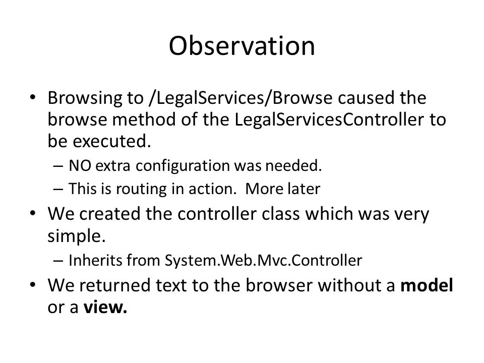 Observation Browsing to /LegalServices/Browse caused the browse method of the LegalServicesController to be executed.