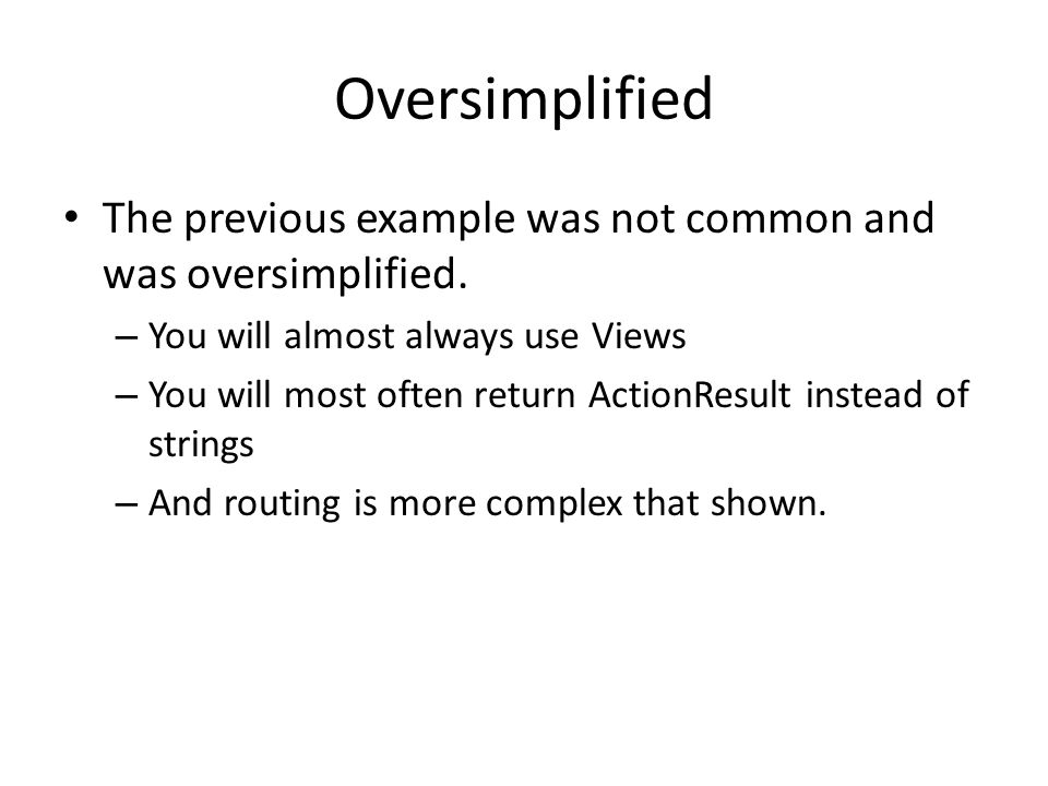 Oversimplified The previous example was not common and was oversimplified. You will almost always use Views.
