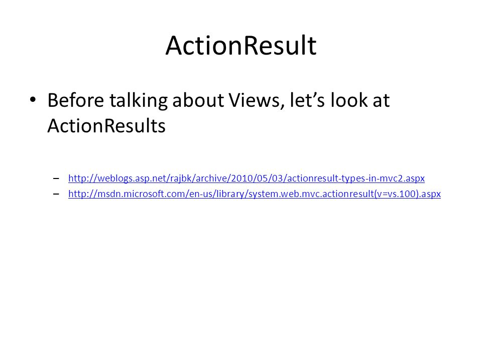 ActionResult Before talking about Views, let's look at ActionResults