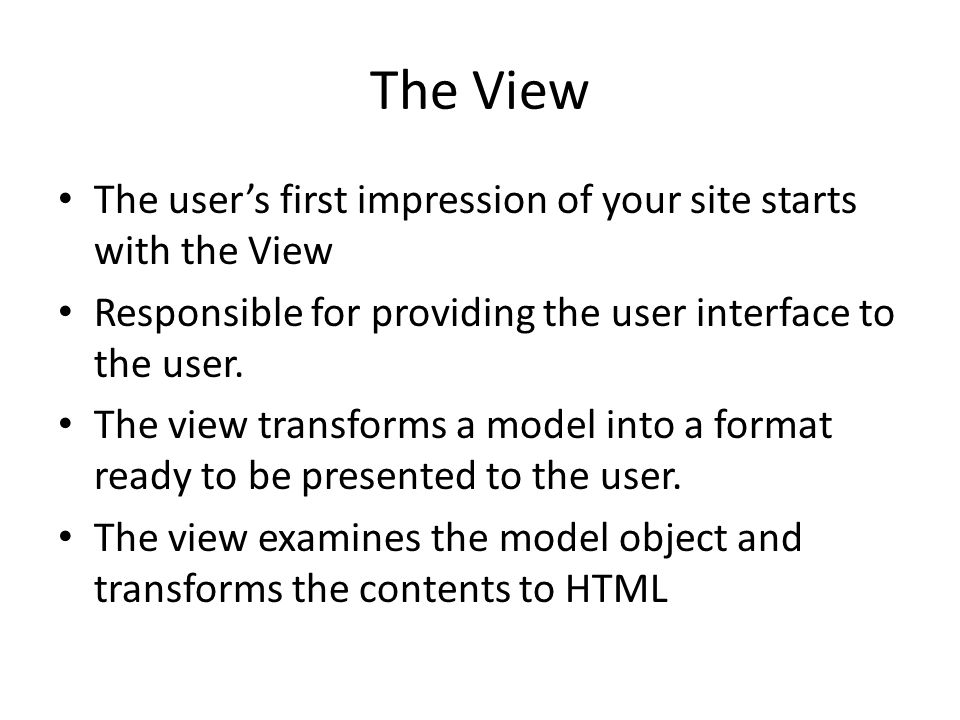 The View The user's first impression of your site starts with the View