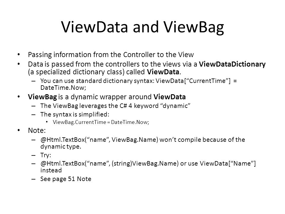 ViewData and ViewBag Passing information from the Controller to the View.