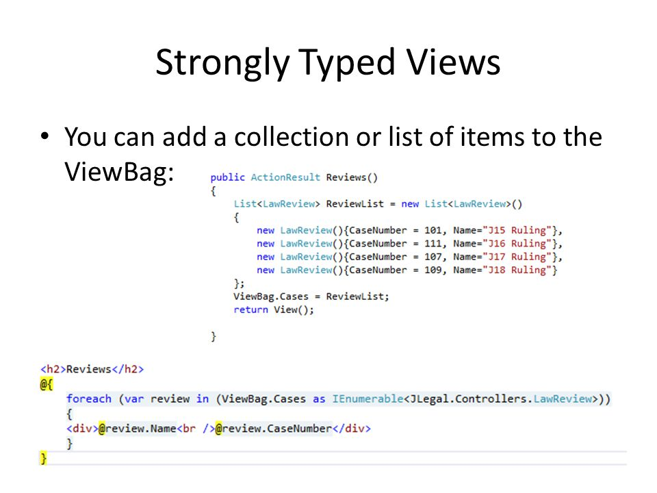 Strongly Typed Views You can add a collection or list of items to the ViewBag: