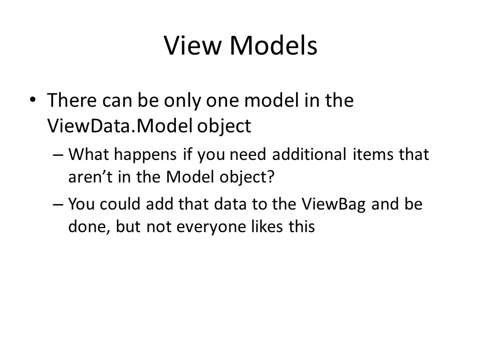 View Models There can be only one model in the ViewData.Model object