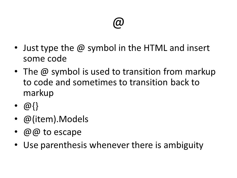 @ Just type the @ symbol in the HTML and insert some code
