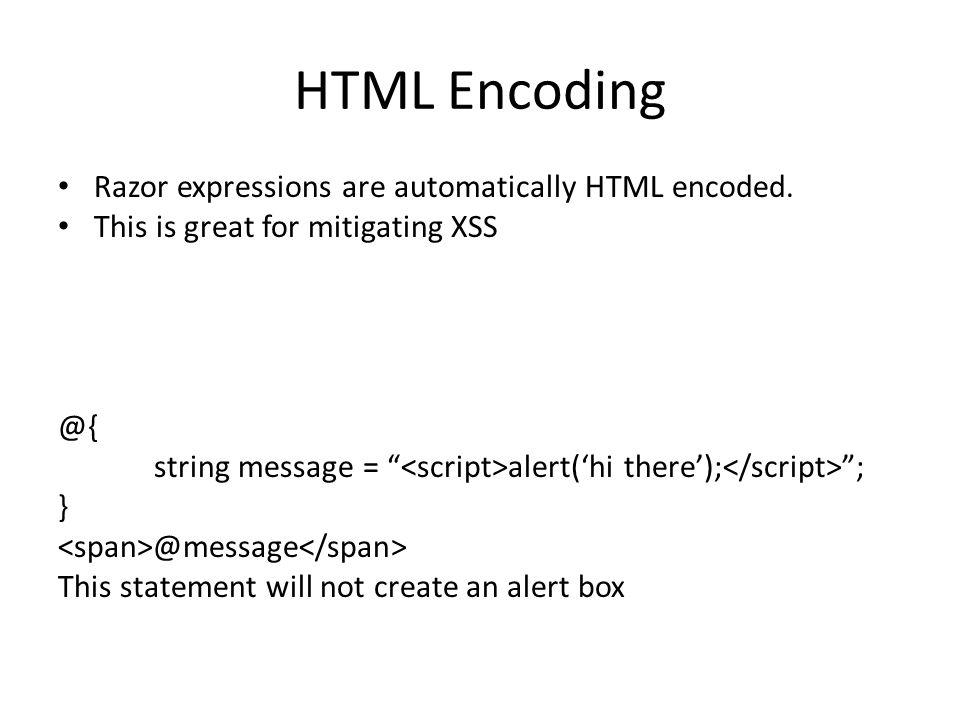 HTML Encoding Razor expressions are automatically HTML encoded.