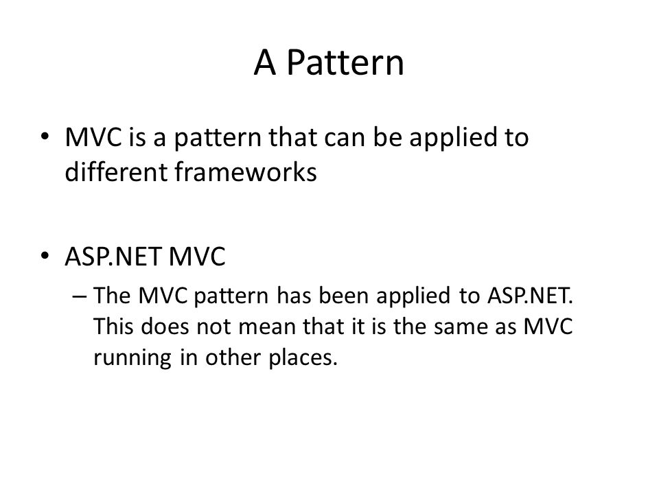 A Pattern MVC is a pattern that can be applied to different frameworks