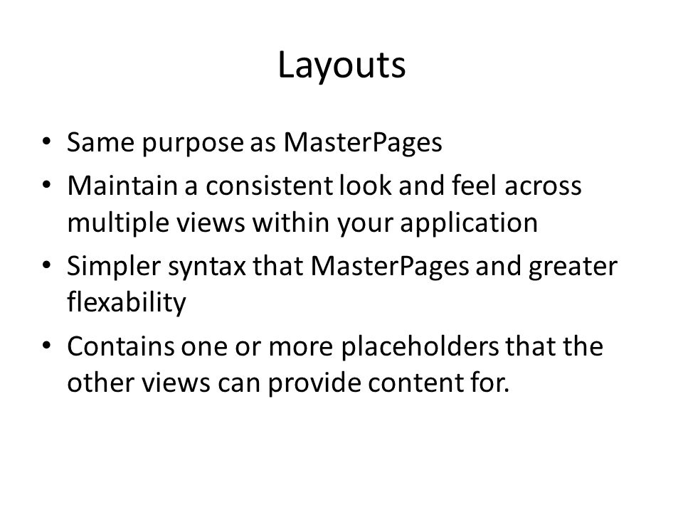 Layouts Same purpose as MasterPages