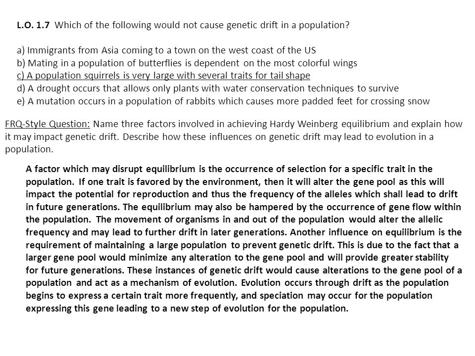 L.O. 1.7 Which of the following would not cause genetic drift in a population