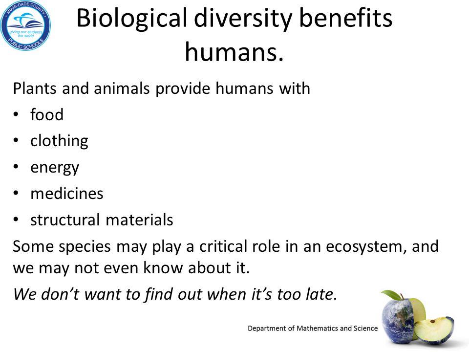Biological diversity benefits humans.