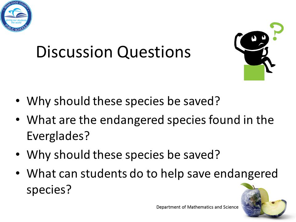 Discussion Questions Why should these species be saved