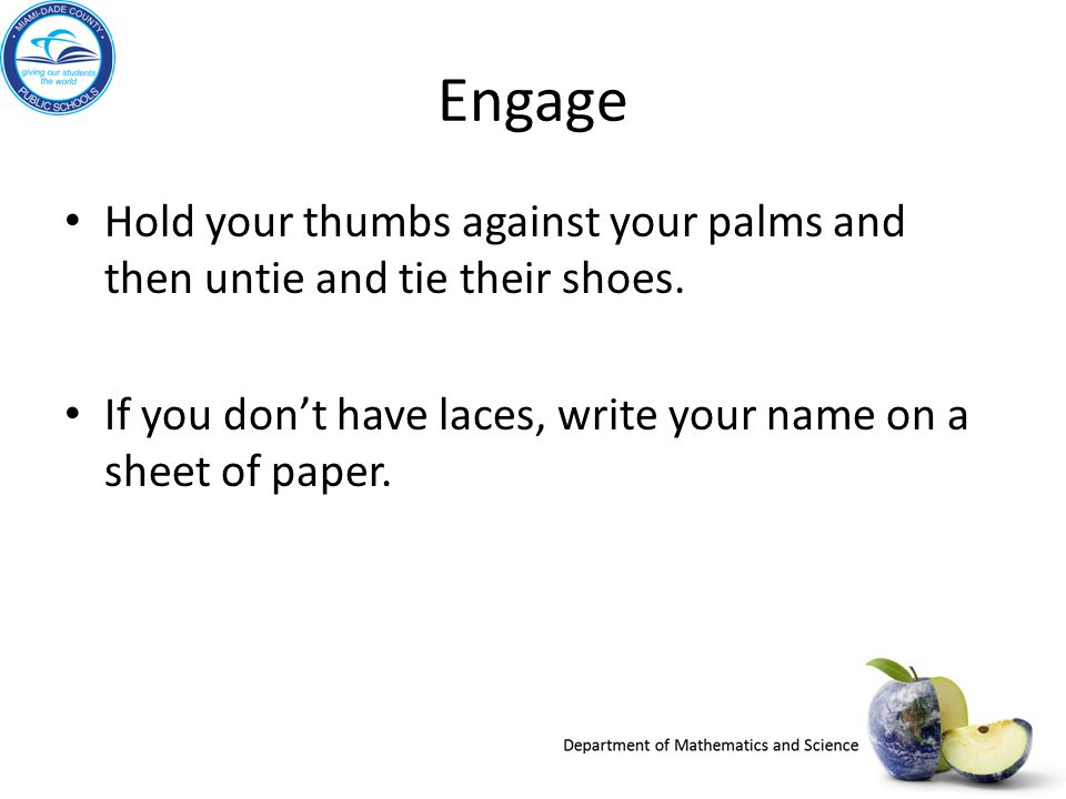 Engage Hold your thumbs against your palms and then untie and tie their shoes.