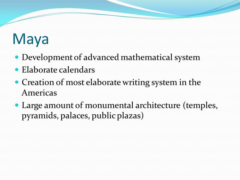 Maya Development of advanced mathematical system Elaborate calendars