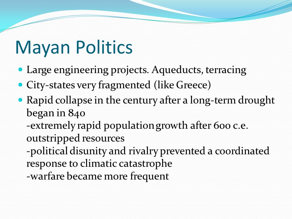 Mayan Politics Large engineering projects. Aqueducts, terracing