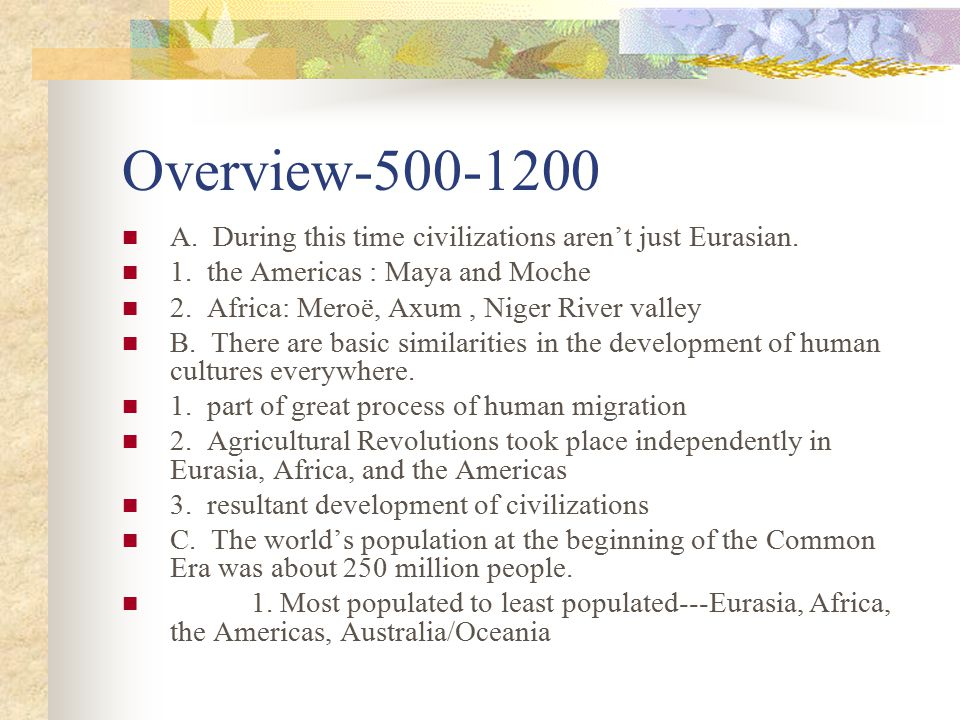 Overview-500-1200 A. During this time civilizations aren't just Eurasian. 1. the Americas : Maya and Moche.
