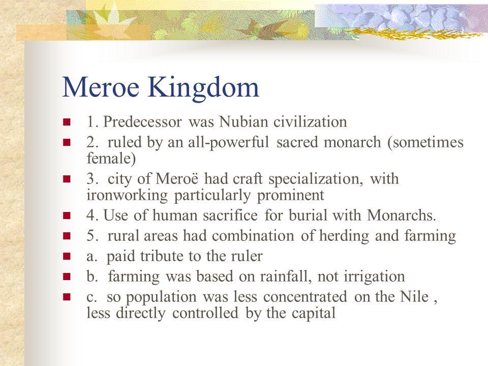Meroe Kingdom 1. Predecessor was Nubian civilization