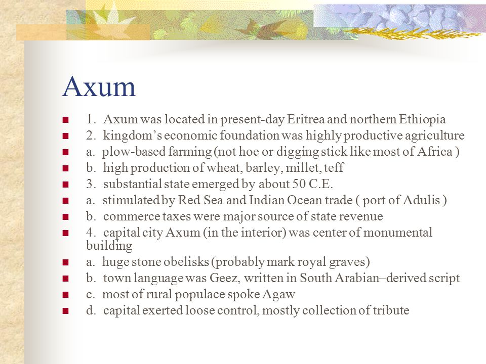 Axum 1. Axum was located in present-day Eritrea and northern Ethiopia