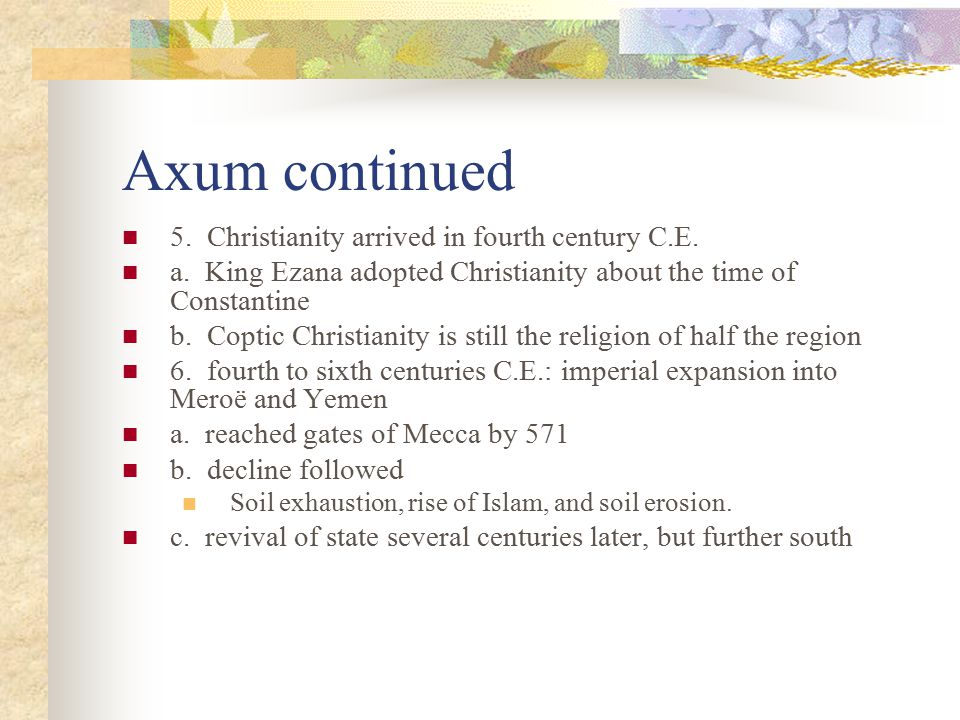 Axum continued 5. Christianity arrived in fourth century C.E.