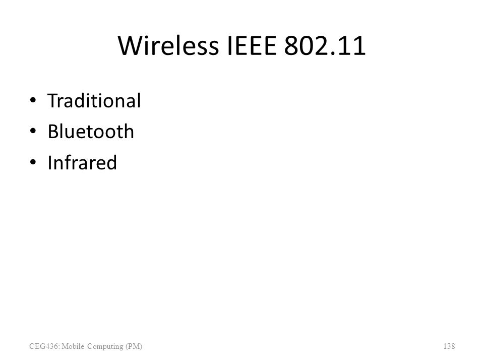 Wireless IEEE 802.11 Traditional Bluetooth Infrared