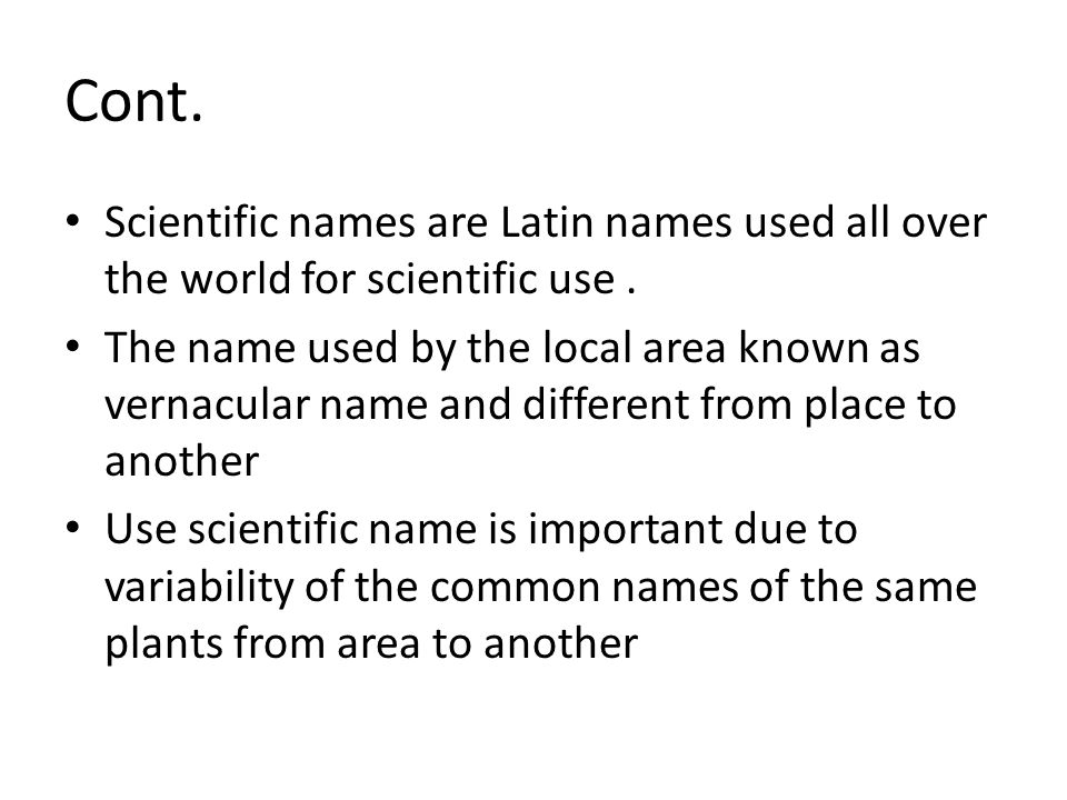 Cont. Scientific names are Latin names used all over the world for scientific use .