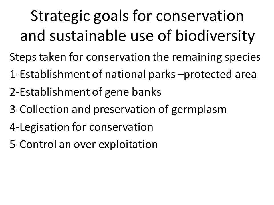 Strategic goals for conservation and sustainable use of biodiversity