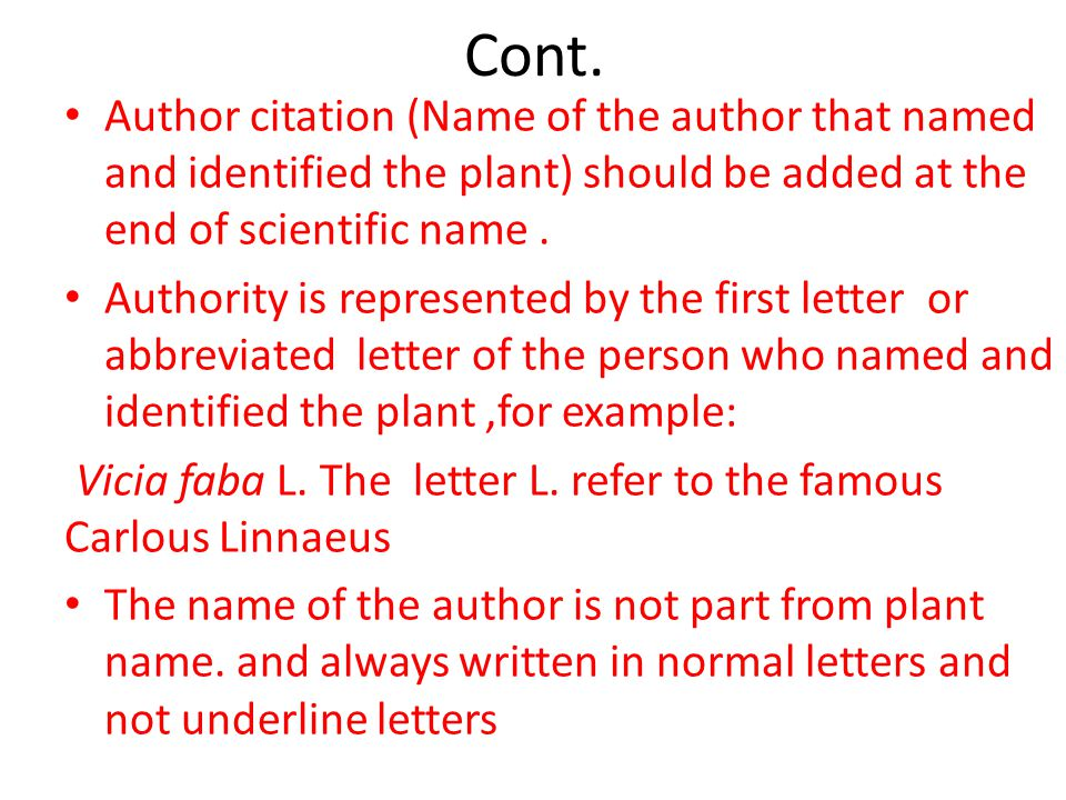 Cont. Author citation (Name of the author that named and identified the plant) should be added at the end of scientific name .