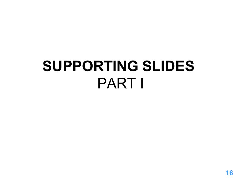 SUPPORTING SLIDES PART I