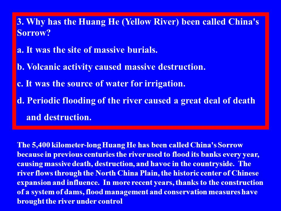 3. Why has the Huang He (Yellow River) been called China s Sorrow