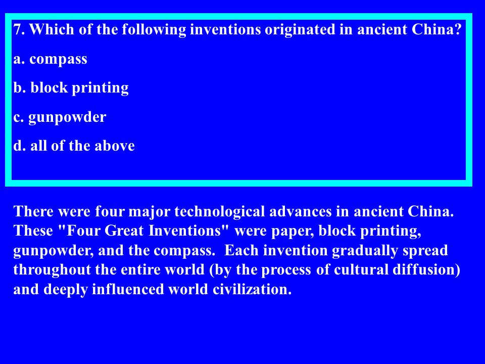 7. Which of the following inventions originated in ancient China
