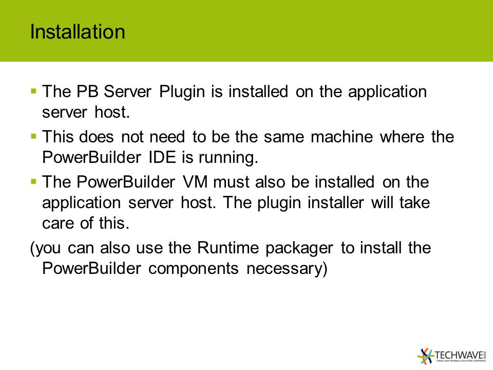 Installation The PB Server Plugin is installed on the application server host.