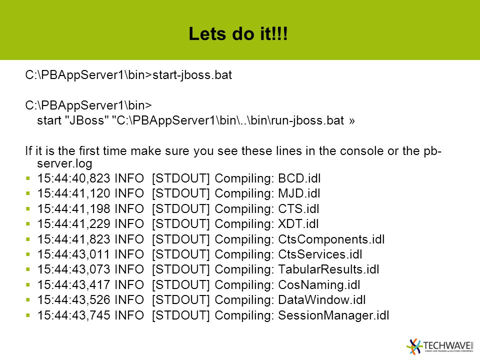 Lets do it!!! C:\PBAppServer1\bin>start-jboss.bat