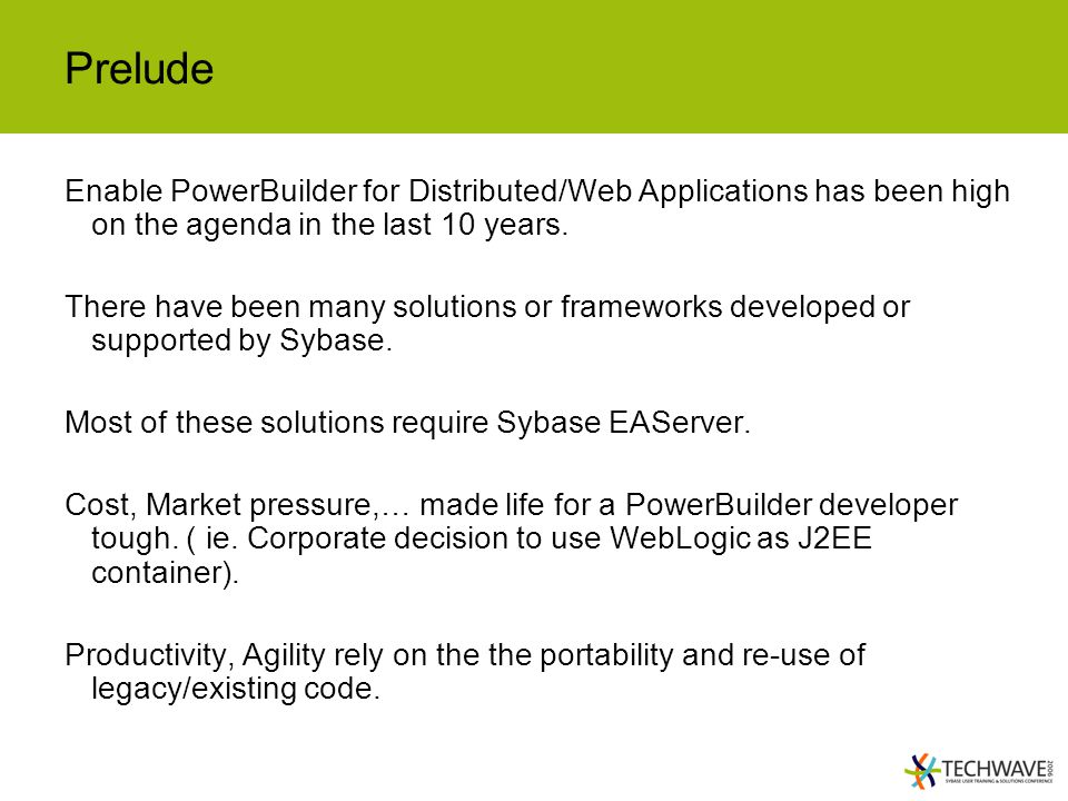 Prelude Enable PowerBuilder for Distributed/Web Applications has been high on the agenda in the last 10 years.