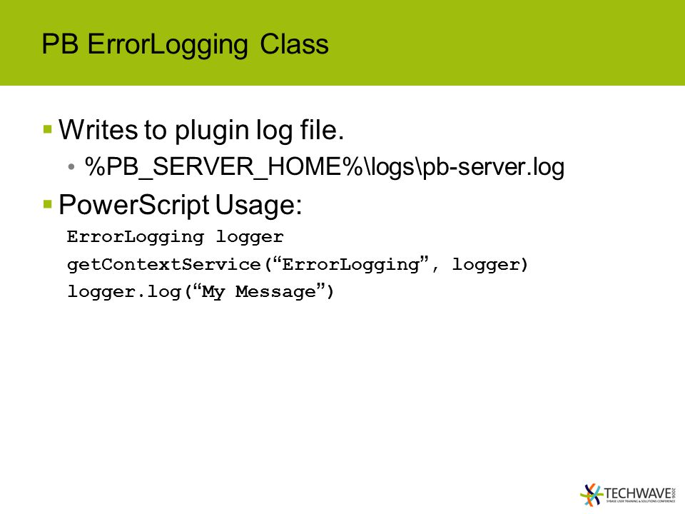 PB ErrorLogging Class Writes to plugin log file. PowerScript Usage:
