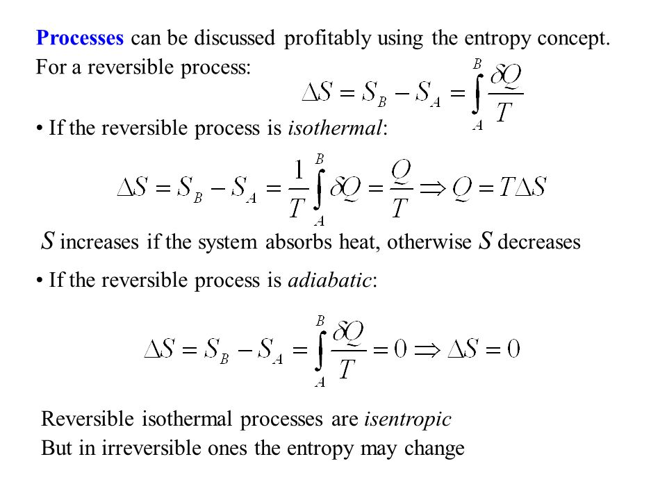 S increases if the system absorbs heat, otherwise S decreases