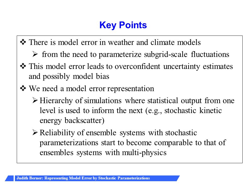Key Points There is model error in weather and climate models