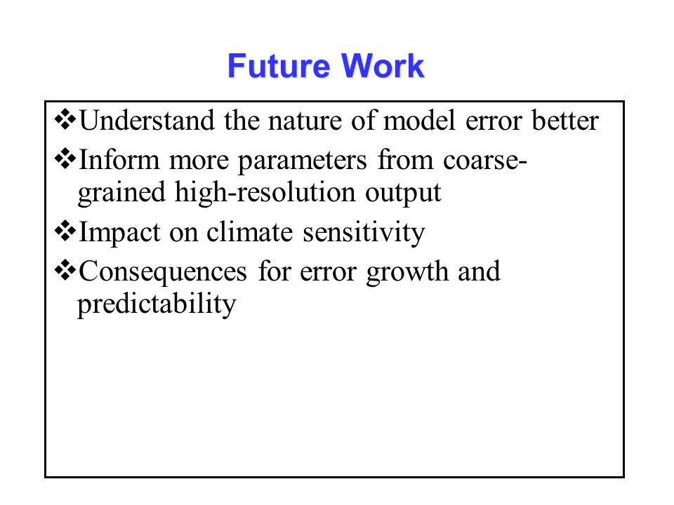 Future Work Understand the nature of model error better