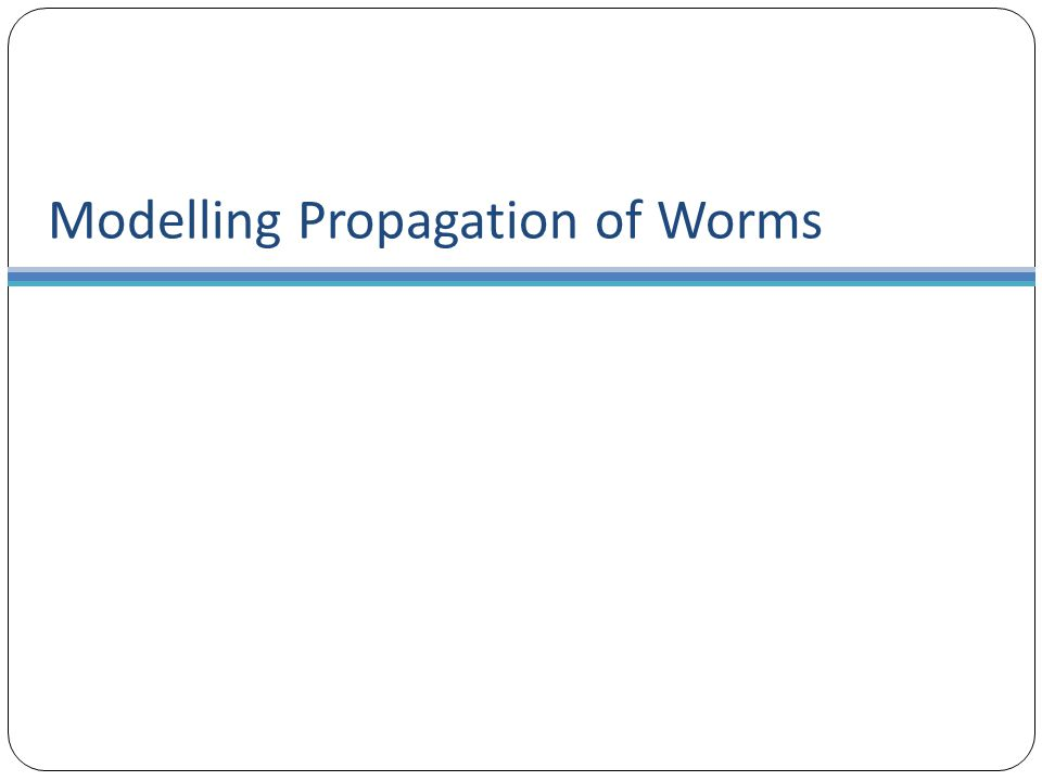Modelling Propagation of Worms
