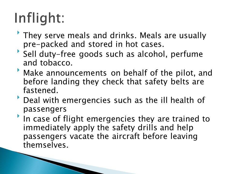Inflight: They serve meals and drinks. Meals are usually pre-packed and stored in hot cases.