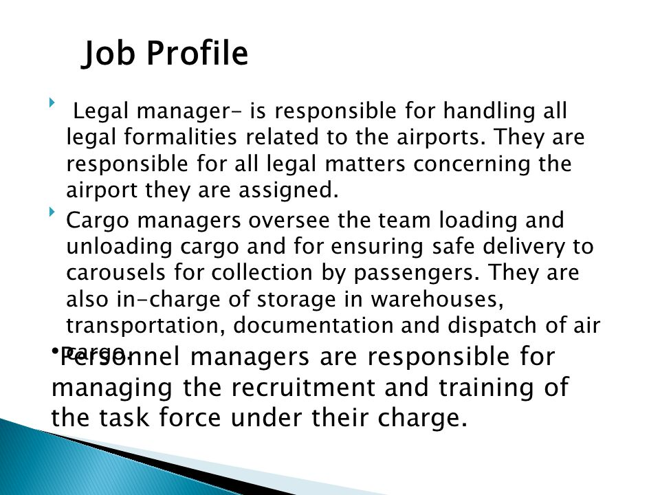 Legal manager- is responsible for handling all legal formalities related to the airports. They are responsible for all legal matters concerning the airport they are assigned.