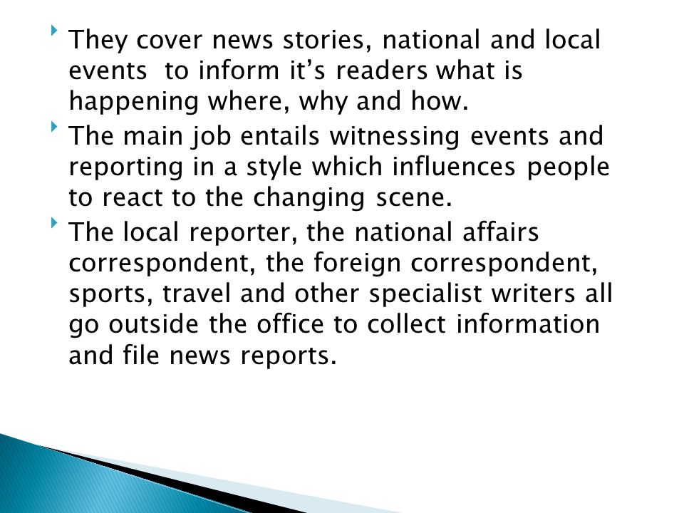 They cover news stories, national and local events to inform it's readers what is happening where, why and how.