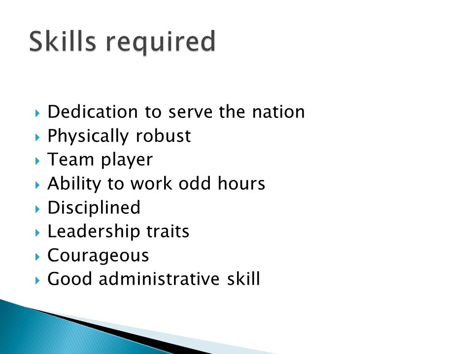 Skills required Dedication to serve the nation Physically robust