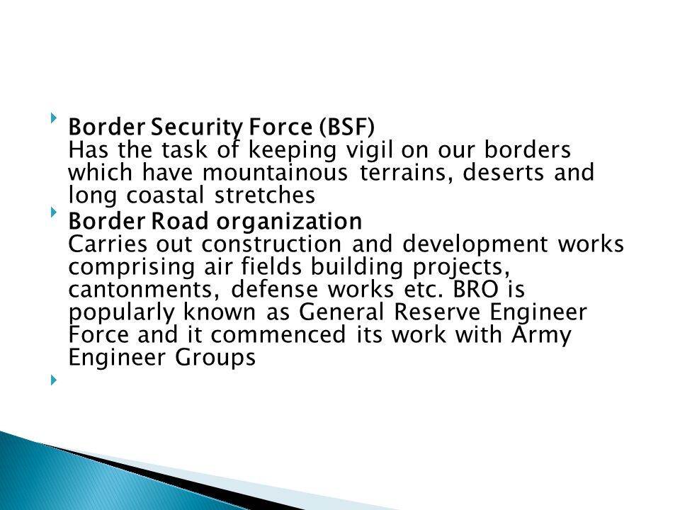 Border Security Force (BSF) Has the task of keeping vigil on our borders which have mountainous terrains, deserts and long coastal stretches